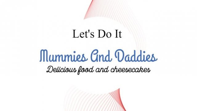 Mummies and Daddies Delicious Food and Cheesecakes
